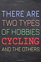 There Are Two Types of Hobbies Cycling And The Others: Cycling Notebook, Planner or Journal - Size 6 x 9 - 110 Dot Grid Pages - Office Equipment, Supplies -Funny Cycling Gift Idea for Christmas or Birthday