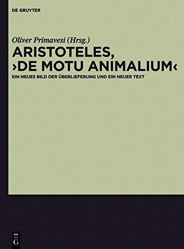 """Aristoteles, """"De motu animalium"""": Ein neues Bild der Überlieferung und ein neuer Text"""