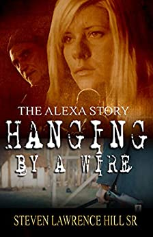 Hanging By A Wire: The Alexa Story by [Brooke, Alexa, Hill Sr, Steven Lawrence]