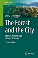 The Forest and the City: The Cultural Landscape of Urban Woodland (Future City)
