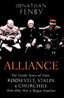 Alliance: The Inside Story of How Roosevelt, Stalen and Churchill Won One War and Began Another
