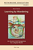 Learning by Wandering: An Ancient Irish Perspective for a Digital World (Rethinking Education)