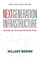 Next Generation Infrastructure: Principles for Post-Industrial Public Works