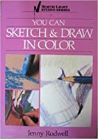 You Can Sketch & Draw in Color (North Light Studio Series, 1)