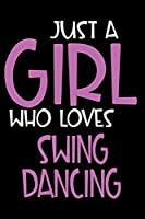 Just A Girl Who Loves Swing dancing: Personalized Hobbie Journal for Women / Girls Custom Journal Notebook, Personalized Gift | Perfect for School, Writing Poetry, Daily Diary, Gratitude Writing, Travel Journal or Dream Journal