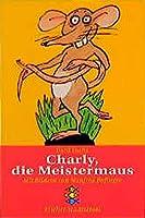 Charly, die Meistermaus. ( Ab 7 J.).