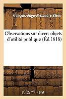 Observations Sur Divers Objets d'Utilité Publique (Sciences Sociales)
