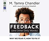 Feedback and Other Dirty Words: Why We Fear It, How to Fix It