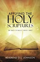 Applying the Holy Scriptures: The Back to Basics Series Three
