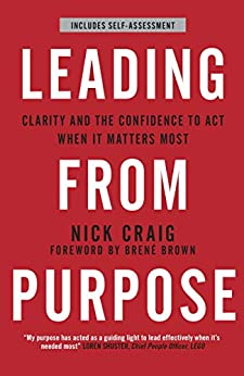 Leading from Purpose: Clarity and confidence to act when it matters by [Craig, Nick]