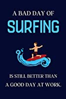 A bad day of Surfing is still better than a good day at work.: Surfing gifts for men or women | lined notebook or journal