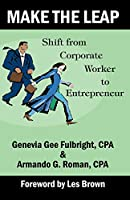 Make The Leap: Shift From Corporate Worker To Entrepreneur