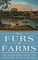 From Furs to Farms: The Transformation of the Mississippi Valley, 1762-1825