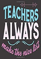 Teachers Always Make the Nice List: thank you teacher gifts: Great for Teacher Appreciation/Thank You/Retirement/Year End unique teacher gifts Journal or Planner (unique teacher gifts)