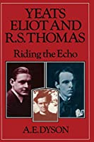 Yeats, Eliot and R. S. Thomas: Riding the Echo