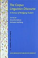 The Corpus Linguistics Discourse: In Honour of Wolfgang Teubert (Studies in Corpus Linguistics)