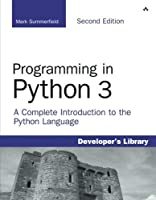 Programming in Python 3: A Complete Introduction to the Python Language (2nd Edition) by Mark Summerfield(2009-11-22)