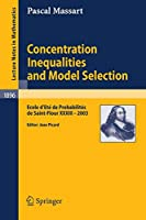 Concentration Inequalities and Model Selection: Ecole D'Eté de Probabilités de Saint-Flour XXXIII - 2003 (Lecture Notes in Mathematics / École d'Été de Probabilités de Saint-Flour)