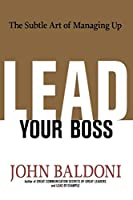Lead Your Boss: The Subtle Art of Managing Up