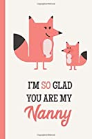 I'm So Glad You Are My Nanny: Fox Lightly Lined 120 Pages Perfect for Notes Journaling Mother's Day and Christmas Gifts [並行輸入品]