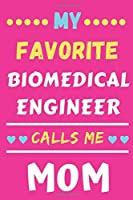My Favorite Biomedical Engineer Calls Me Mom: lined notebook,Biomedical Engineer gift