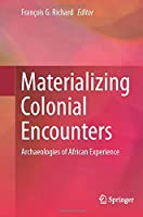 Materializing Colonial Encounters: Archaeologies of African Experience