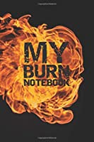 MY BURN NOTEBOOK: Notes– Dotted Lined Notebook – Journal To Wirte Down Your Anger, Rage – Journal To Release Negative Feelings And Heal From Old Trauma