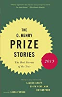 The O. Henry Prize Stories 2013: Including stories by Donald Antrim, Andrea Barrett, Ann Beattie, Deborah Eisenberg, Ruth Prawer Jhabvala, Kelly Link, Alice Munro, and Lily Tuck (The O. Henry Prize Collection)