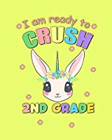 I Am Ready to Crush 2nd Grade: Unicorn Back To School Gift Notebook For Second Grade Girls