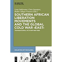 Southern African Liberation Movements and the Global Cold War East: Transnational Activism 1960-1990 (Dialectics of the Global)