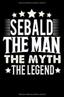 Notizbuch: Sebald The Man The Myth The Legend (120 gepunktete Seiten als u.a. Tagebuch, Reisetagebuch fuer Vater, Ehemann, Freund, Kumpe, Bruder, Onkel und mehr)
