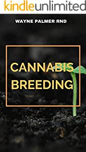 CANNABIS BREEDING : The Essential Guide To Cultivation And Propagation Of Cannabis (English Edition)
