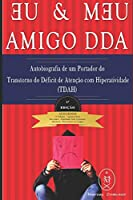 EU & MEU AMIGO DDA — Autobiografia de um Portador do Transtorno do Déficit de Atenção com Hiperatividade (TDAH)