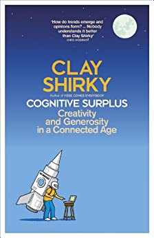 Cognitive Surplus: Creativity and Generosity in a Connected Age by [Shirky, Clay]