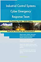 Industrial Control Systems Cyber Emergency Response Team A Complete Guide - 2020 Edition