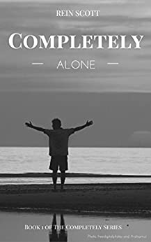 Completely Alone (The Completely Series Book 1) by [Scott, Rein]