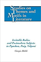 Irritable Bodies and Postmodern Subjects in Pynchon, Puig, Volponi (STUDIES ON THEMES AND MOTIFS IN LITERATURE)