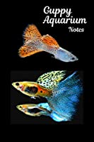 Guppy Aquarium Notes: Customized Guppy Aquarium Logging Book, Great For Tracking, Scheduling Routine Maintenance, Including Water Chemistry And Fish Health.