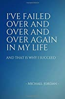 Inspirational Notebooks: I've failed over and over and over again in my life: Inspirational Unique Colorful Notebook Journal Diary (110 Pages Blank 6 x 9) (Inspirational Notebooks & Journals) [並行輸入品]