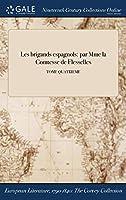 Les Brigands Espagnols: Par Mme La Comtesse de Flesselles; Tome Quatrieme