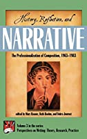History, Reflection and Narrative: The Professionalization of Composition, 1963-1983 (Perspectives on Writing: Theory, Practice, Research)