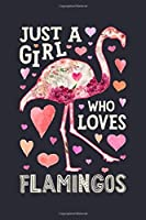 Just a Girl Who Loves Flamingos: Flamingo Lined Notebook, Journal, Organizer, Diary, Composition Notebook, Gifts for Flamingo Lovers