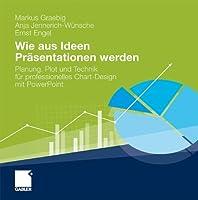 Wie aus Ideen Praesentationen werden: Planung, Plot und Technik fuer professionelles Chart-Design mit PowerPoint