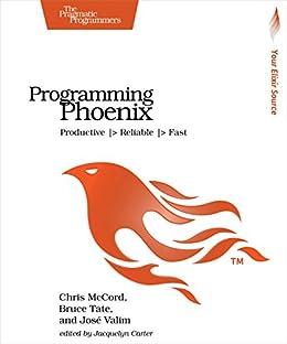 [McCord, Chris, Tate, Bruce, Valim, Jose]のProgramming Phoenix: Productive  > Reliable  > Fast