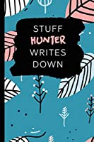 Stuff Hunter Writes Down: Personalized Teal Journal / Notebook (6 x 9 inch) with 110 wide ruled pages inside.