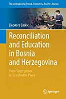Reconciliation and  Education in Bosnia and Herzegovina: From Segregation to Sustainable Peace (The Anthropocene: Politik—Economics—Society—Science)