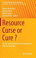 Resource Curse or Cure ?: On the Sustainability of Development in Western Australia (CSR, Sustainability, Ethics & Governance)