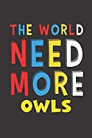 The World Need More Owls: Owls Lovers Funny Gifts Journal Lined Notebook 6x9 120 Pages