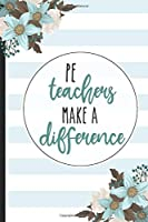 PE Teachers Make A Difference: PE Teachers Gifts, Lined Notebook / Journal Gift, 120 pages, 6x9 for Writing & Journaling