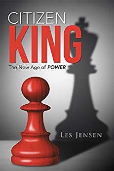 Citizen King: The New Age of Power by [Les Jensen]